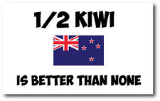 1/2 KIWI IS BETTER THAN NONE - New Zealand / Maori Vinyl Sticker 24cm x 13cm