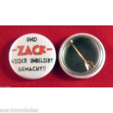 Und ZACK wieder unbeliebt gemacht!! - Button 25mm - Spruch Lustig