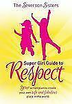 Super Girl Guide To Ser.: The Severson Sisters Super Girl Guide to Respect :...