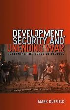 Development, Security and Unending War : Governing the World of Peoples by...