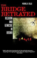 The Bridge Betrayed: Religion and Genocide in Bosnia by Sells, Michæl A.