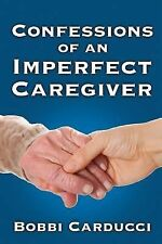 Confessions of an Imperfect Caregiver by Bobbi Carducci (2014, Paperback), New
