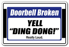 "DOORBELL BROKEN YELL ""DING DONG"" REALLY LOUD Novelty Sign gift gag funny"
