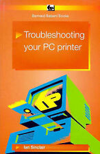 TROUBLESHOOTING YOUR PC PRINTER, IAN R. SINCLAIR, Used; Good Book
