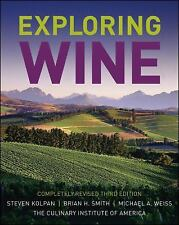 Exploring Wine by Michael A. Weiss, Steven Kolpan, Brian H. Smith and...