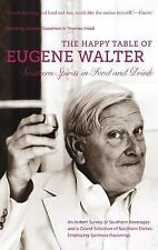 The Happy Table of Eugene Walter : Southern Spirits in Food and Drink by...