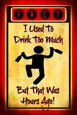 *DRINK TOO MUCH* METAL SIGN 8X12 FUNNY BAR MAN CAVE GARAGE HAPPY HOUR BAD BOSS