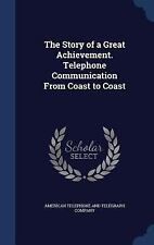 The Story of a Great Achievement. Telephone Communication from Coast to Coast...