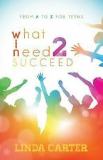 What I Need to Succeed : From A to Z for Teens by Linda Carter (2016, Paperback)
