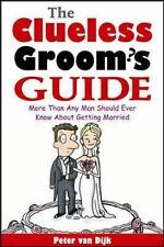 The Clueless Groom's Guide : More Than Any Man Should Ever Know about Getting...