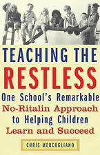 Teaching the Restless: One School's Remarkable No-Ritalin Approach to Helping C