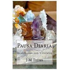 Pausa Diaria : Meditación con Cristales by J. M. Torres (2013, Paperback)