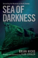 Sea of Darkness : Unraveling the Mysteries of the H. L. Hunley by Brian Hicks...