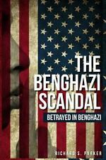 The Benghazi Scandal : Betrayed in Benghazi by Richard Parker (2013, Paperback)