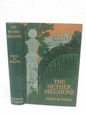 Fred M. White THE NETHER MILLSTONE Little, Brown and Company 1907 HC