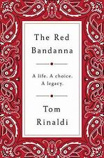 The Red Bandanna: A life, A Choice, A Legacy  by Tom Rinaldi, 2016 (Hardcover)