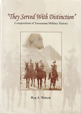THEY SERVED WITH DISTINCTION: Compendium Tasmanian Military History Reg A Watson