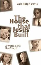 The House That Jesus Built : A Welcome to the Church by Dale Ralph Davis...