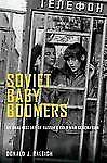 Oxford Oral History Ser.: Soviet Baby Boomers : An Oral History of Russia's...