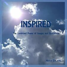 Inspired : The Combined Power of Images and Quotations by Nita Davis (2016,...