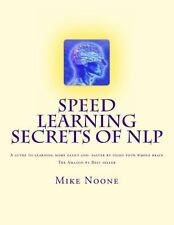 Speed Learning Secrets of NLP : How to Learn More, Easily by Using All of...