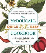 The McDougall Quick and Easy Cookbook : Over 300 Delicious Low-Fat Recipes...