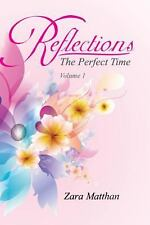 Reflections : The Perfect Time Volume 1 by Zara Matthan (2013, Paperback)