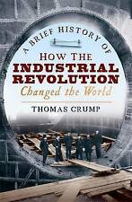 A Brief History of How the Industrial Revolution Changed the World by Thomas...