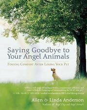 Saying Goodbye to Your Angel Animals : Finding Comfort after Losing Your Pet...