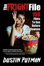 The Fright File : 150 Films to See Before Halloween by Dustin Putman (2013,...
