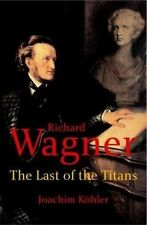 Richard Wagner: The Last of the Titans
