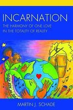 Incarnation : The Harmony of One Love in the Totality of Reality by Martin J....