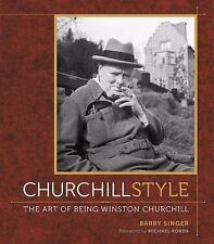 Churchill Style : The Art of Being Winston Churchill by Barry Singer 081099643X