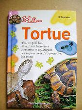 Ma tortue tout ce qu'il faut savoir sur les tortues /R41