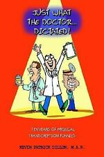 Just What the Doctor...Dictated!: Ten Years of Medical Transcription Funnies