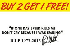 Paul Walker If Speed Kills Me I am Smiling Memorial Sticker Decal Graphic Car