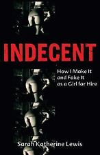 Indecent: How I Make It and Fake It as a Girl for Hire - Sara K. Lewis PB.