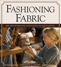 Fashioning Fabric: The Arts of Spinning and Weaving in Early Canada-ExLibrary