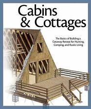 Cabins and Cottages : The Basics of Building a Getaway Retreat for Hunting,...