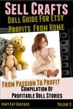 Sell Crafts: Doll Guide for Etsy Profits from Home by Mary Kay Hunziger...