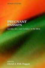 Semeia Studies: Pregnant Passion : Gender, Sex, and Violence in the Bible 44...