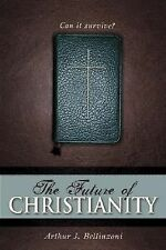 The Future of Christianity: Can It Survive? Bellinzoni, Arthur J.