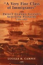 A Very Fine Class of Immigrants : Prince Edward Island's Scottish Pioneers,...