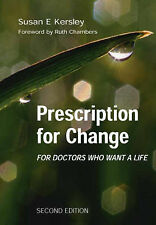 Kersley, Susan E Prescription for Change for Doctors Who Want a Life Very Good B