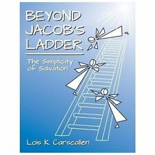 Beyond Jacob's Ladder : The Simplicity of Salvation by Lois K. Carscallen...