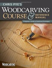 Chris Pye`s Woodcarving Course and Reference Manual: A Beginner`s Guide to Tradi