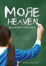 More Heaven : Because Every Child Is Special by Jo Anne White and Joanne...