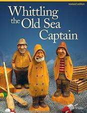 `Shipley, Mike`-Whittling The Old Sea Captain BOOK NEW