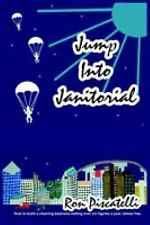 Jump into Janitorial by Ron Piscatelli (2004, Paperback)