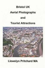 Bristol UK Aerial Photographs and Tourist Attractions by Llewelyn Pritchard...